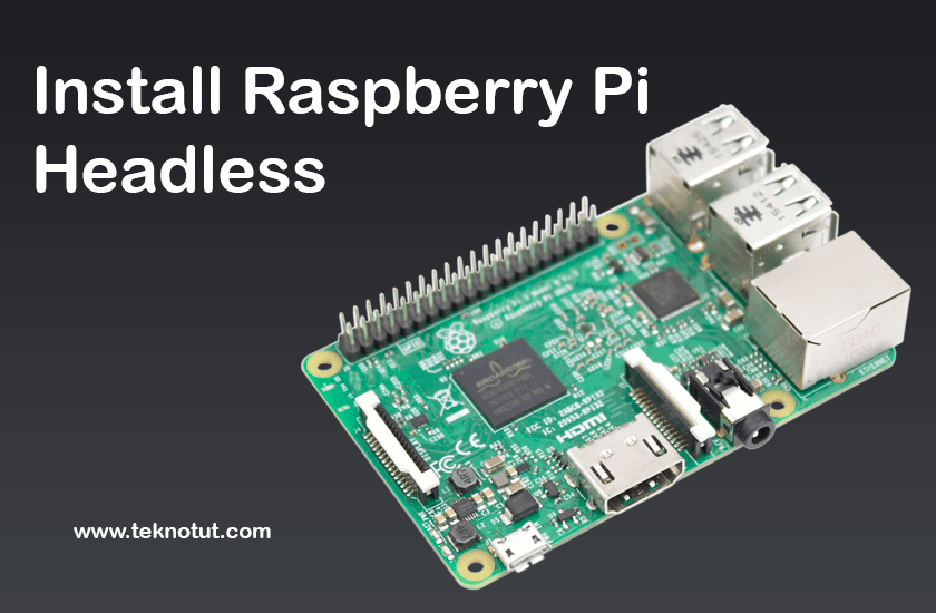 Install Raspberry Pi Headless from Mac and Windows - Teknotut